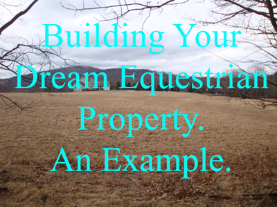 Building Your Dream Equestrian Property. An Example.