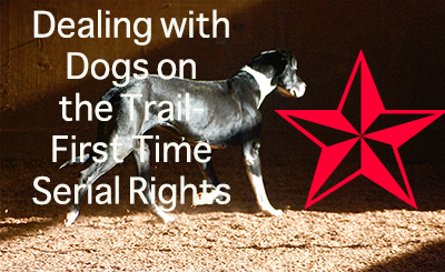 Dealing with Dogs on the Trail-First Time Serial Rights