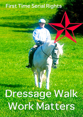 Dressage Walk Work Matters-First Time Serial Rights