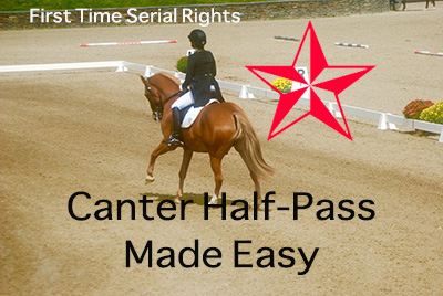 Canter Half-Pass Made Easy-First Time Serial Rights